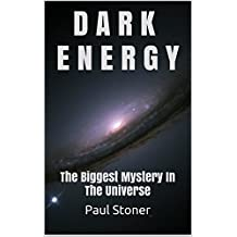 DARK ENERGY: The Biggest Mystery In The Universe (dark matter, how the universe works, holographic universe, quantum physics) (black holes, parallel universe, the string theory)