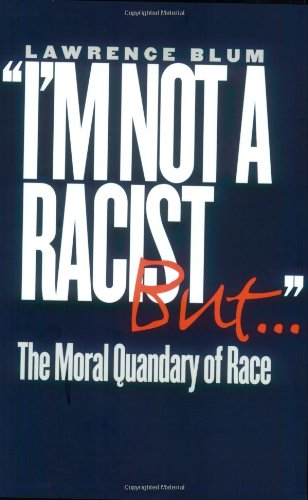 I'm Not a Racist, But . .: The Moral Quandary of Race [Lawrence Blum] (Tapa Blanda)