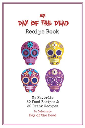 Halloween Recipes For Office Party (Day of the Dead Recipe Book: Blank Cook Book Stores Your 60 Favorite Recipes - (30 Food & 30 Drinks) - Colorful Sugar Skull)
