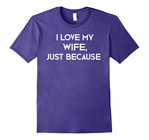 Mens I Love My Wife T-Shirt I Love My Wife Just Because Gift Tee 2XL Purple