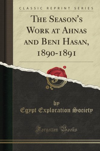 The Season's Work at Ahnas and Beni Hasan, 1890-1891 (Classic Reprint)