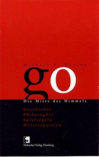 Go. Die Mitte des Himmels - Geschichte, Philosophie, Spielregeln, Meisterpartien. Taschenbuch – 1. Februar 2004 Michael H Koulen Hebsacker Steffi 3937499008
