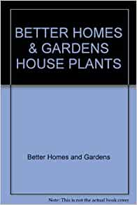 House Plants Better Homes And Gardens Better Homes And Gardens Books