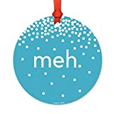 Andaz Press Funny Round Metal Christmas Ornament, Meh, 1-Pack, Includes Ribbon and Gift Bag