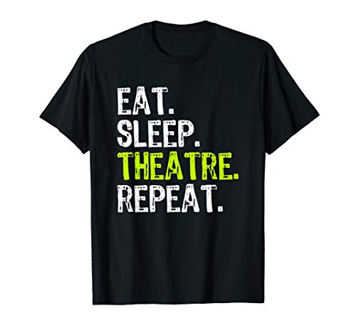 Eat Sleep Theatre Repeat Actor Actress Gift T-Shirt
