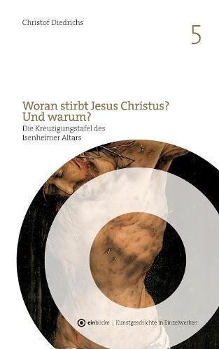 Woran Stirbt Jesus Christus? Und Warum?  [Diedrichs, Christof] (Tapa Blanda)