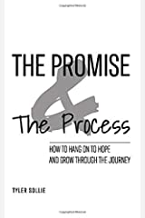 The Promise and The Process: How to hang on to hope and grow through the journey Paperback