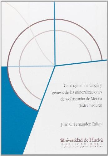 Descargar Libro Geología, Mineralogía Y Génesis De Las Mineralizaciones De Wollastonita De Mérida Juan Carlos Fernández Caliani