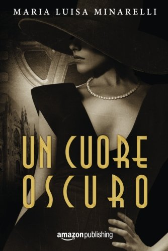 Un cuore oscuro Copertina flessibile – 11 lug 2017 Maria Luisa Minarelli Amazon Publishing 1542046246 FICTION / General