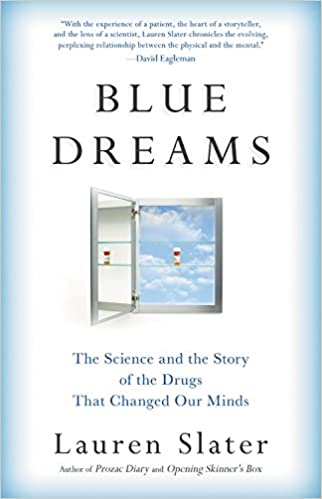 Blue Dreams The Science and the Story of the Drugs that Changed Our Minds