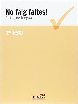 No Faig Faltes! Reforç De Llengua 2n Eso por Aa.vv.