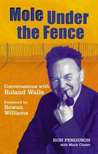 Mole Under the Fence: Conversations with Roland Walls: Amazon ...
