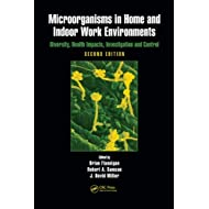 Microorganisms in Home and Indoor Work Environments: Diversity, Health Impacts, Investigation and Control, Second Edition