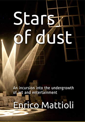 Stars of dust: An incursion into the undergrowth of art and entertainment