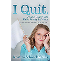 I Quit: Facing Cancer with Faith, Family and Friends (English Edition)
