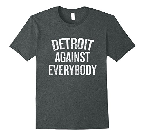 Mens Detroit Against Everybody T-shirt Michigan Gift Shirt 3XL Dark Heather - Detroit Halloween Events