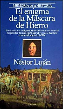 El enigma de la Mascara de Hierro (Memoria de la historia) (Spanish Edition): Nestor Lujan: 9788408012351: Amazon.com: Books