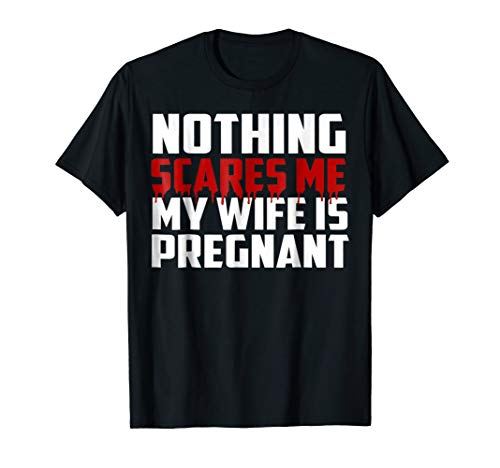 Mens Nothing Scares Me My Wife Is Pregnant Funny Halloween Tshirt ()