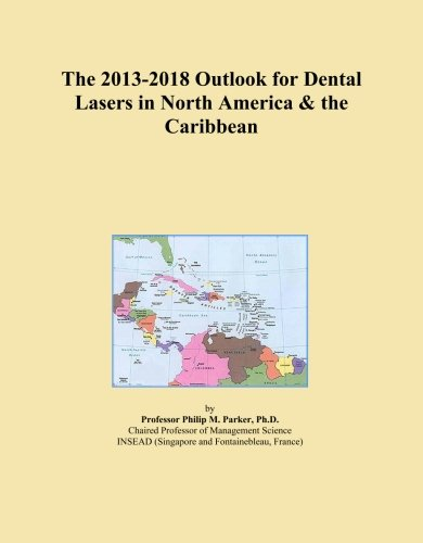 The 2013-2018 Outlook for Dental Lasers in North America & the Caribbean