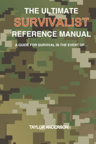 The Ultimate Survivalist Reference Manual: A Guide for Survival in the Event of... by Taylor Anderson (2015-12-17)