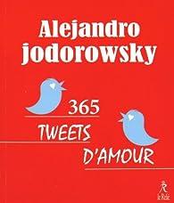 365 tweets d'amour par Alejandro Jodorowsky