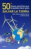 50 Cosas Sencillas Que Tú Puedes Hacer para Salvar la Tierra, John Javna, 8498674948
