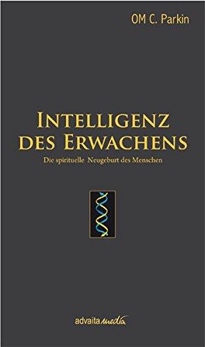 Intelligenz des Erwachens: DiespirituelleNeugeburtdesMenschen