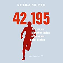 42,195: Warum wir Marathon laufen und was wir dabei denken Hörbuch von Matthias Politycki Gesprochen von: Matthias Politycki