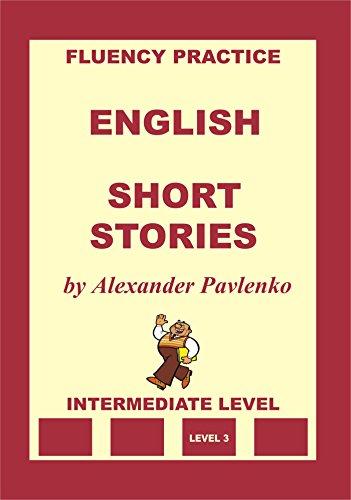 English, Short Stories, Intermediate Level (English Fluency Practice, Intermediate Level Book 4) (English Edition)