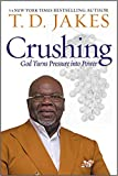 [By T. D. Jakes] Crushing: God Turns Pressure into Power [2019] [Hardcover] New Launch Best selling book in |Christian Inspirational|