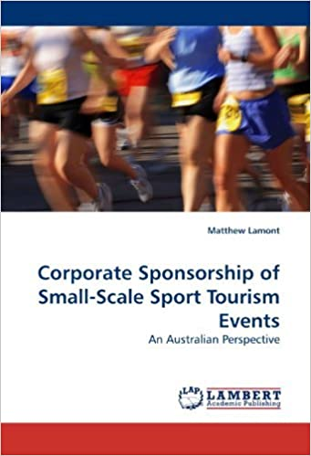 Book Corporate Sponsorship of Small-Scale Sport Tourism Events: An Australian Perspective by Matthew Lamont (2009-10-15)