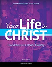 Your Life in Christ: Foundations in Catholic Morality (Student Text) [third Edition]