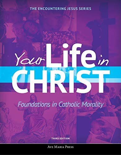 Your Life in Christ: Foundations in Catholic Morality (Encountering Jesus)(3rd Edition)