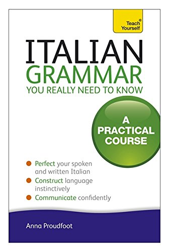 Italian Grammar You Really Need To Know: A Practical Course (Teach Yourself)