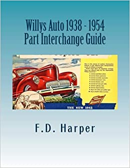 Auto Parts Interchange >> Willys Auto 1938 1954 Part Interchange Guide F D Harper