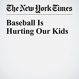 Baseball Is Hurting Our Kids