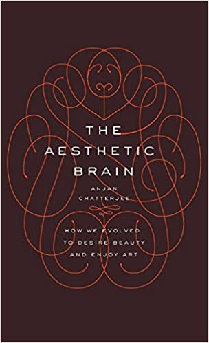 The Aesthetic Brain: How We Evolved to Desire Beauty and Enjoy Art, Chatterjee  MD, Anjan
