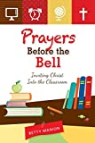 img - for Prayers Before the Bell: Inviting Christ Into the Classroom book / textbook / text book