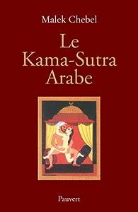 Le Kama-Sutra arabe : Deux mille ans de littérature érotique en Orient par Malek Chebel