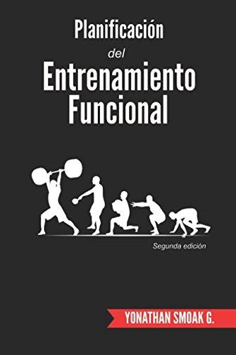 Planificacion del entrenamiento funcional (Spanish Edition) [Yonathan Smoak G.] (Tapa Blanda)
