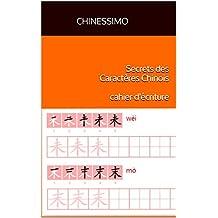 Secrets des Caractères Chinois: Cahier d'écriture (French Edition)
