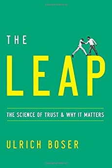 The Leap: The Science of Trust and Why It Matters by [Boser, Ulrich]