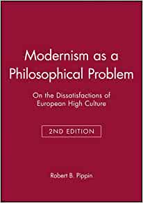 Amazon modernism as a philosophical problem on the amazon modernism as a philosophical problem on the dissatisfactions of european high culture 9780631214144 robert b pippin books fandeluxe Choice Image