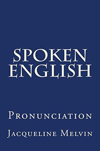 Spoken English: PRONUNCIATION (English Edition)