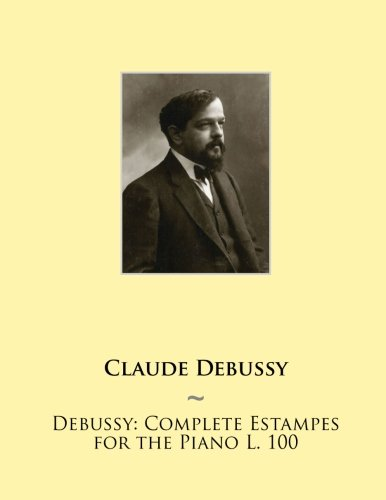 Debussy: Complete Estampes for the Piano L. 100 (Samwise Music For Piano II) (Volume 8) (L100 Keyboard)
