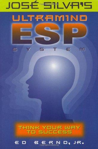 Jose Silva's Ultramind ESP System: Think Your Way to Success