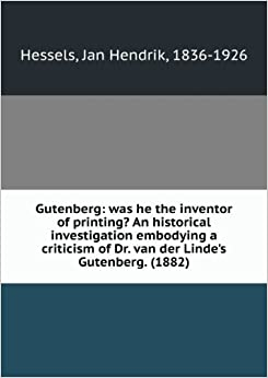 Gutenberg: was he the inventor of printing? An historical invest