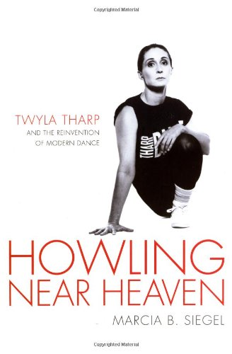 Download Howling Near Heaven: Twyla Tharp and the Reinvention of Modern Dance pdf epub