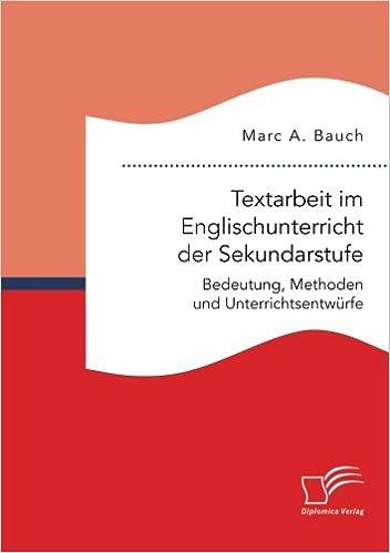Book Textarbeit im Englischunterricht der Sekundarstufe: Bedeutung, Methoden und Unterrichtsentwürfe