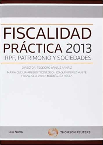 Fiscalidad práctica 2013: IRPF, Patrimonio y Sociedades Monografía: Amazon.es: Teodoro Arnáiz Arnáiz: Libros